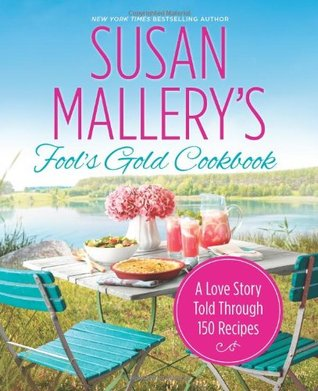 Fool's Gold Cookbook: A Love Story Told Through 150 Recipes (Fool's Gold, #12.1) Books