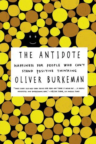 The Antidote: Happiness for People Who Can't Stand Positive Thinking Books