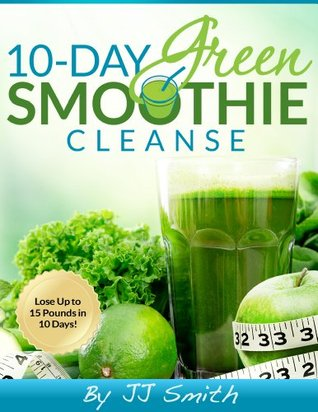 10-Day Green Smoothie Cleanse: Lose Up to 15 Pounds in 10 Days! Books