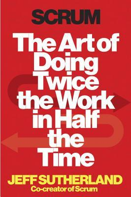 Scrum: The Art of Doing Twice the Work in Half the Time Books