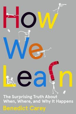 How We Learn: The Surprising Truth About When, Where, and Why It Happens Books