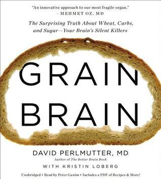 Grain Brain: The Surprising Truth about Wheat, Carbs,  and Sugar--Your Brain's Silent Killers Books