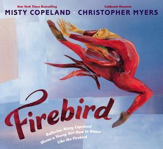 Firebird: Ballerina Misty Copeland Shows a Young Girl How to Dance Like the Firebird Books