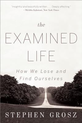 The Examined Life: How We Lose and Find Ourselves Books