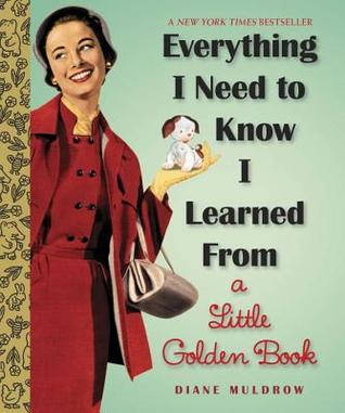 Everything I Need To Know I Learned From a Little Golden Book Books