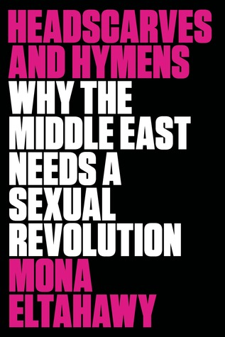 Headscarves and Hymens: Why the Middle East Needs a Sexual Revolution Books