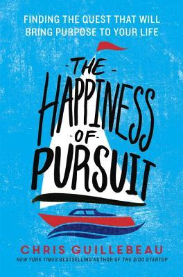 The Happiness of Pursuit: Finding the Quest That Will Bring Purpose to Your Life Books