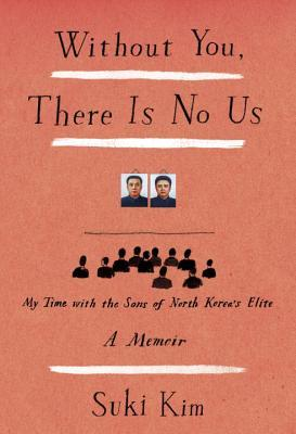 Without You, There Is No Us: My Time with the Sons of North Korea's Elite Books