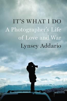 It's What I Do: A Photographer's Life of Love and War Books