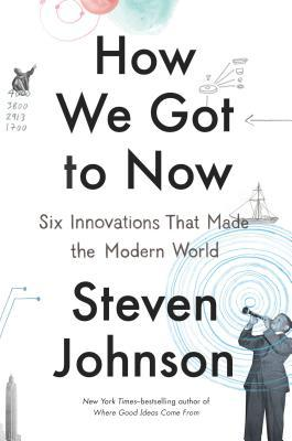 How We Got to Now: Six Innovations That Made the Modern World Books