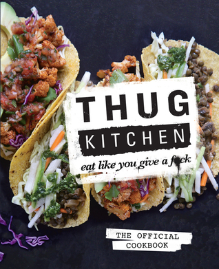 Thug Kitchen: The Official Cookbook: Eat Like You Give a F*ck Books