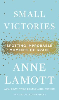 Small Victories: Spotting Improbable Moments of Grace Books