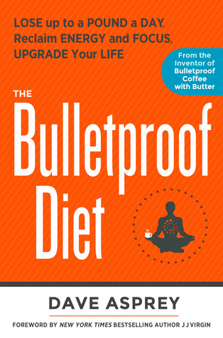 The Bulletproof Diet: Lose up to a Pound a Day, Reclaim Energy and Focus, Upgrade Your Life Books