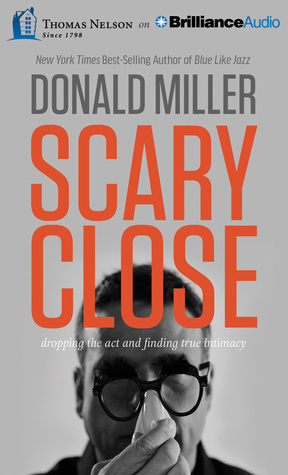 Scary Close: Dropping the Act and Finding True Intimacy Books