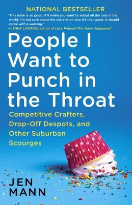 People I Want to Punch in the Throat: Competitive Crafters, Drop-Off Despots, and Other Suburban Scourges Books