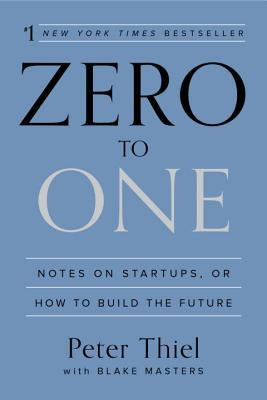 Zero to One: Notes on Startups, or How to Build the Future Books