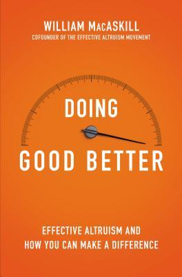 Doing Good Better: How Effective Altruism Can Help You Make a Difference Books