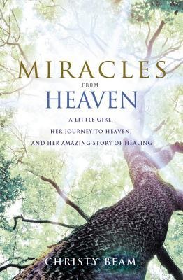Miracles from Heaven: A Little Girl, Her Journey to Heaven, and Her Amazing Story of Healing Books