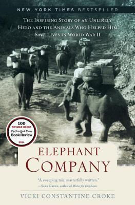 Elephant Company: The Inspiring Story of an Unlikely Hero and the Animals Who Helped Him Save Lives in World War II Books