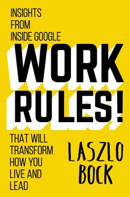 Work Rules!: Insights from Inside Google That Will Transform How You Live and Lead Books