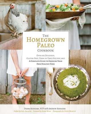 The Homegrown Paleo Cookbook: Over 100 Delicious, Gluten-Free, Farm-to-Table Recipes,  and a Complete Guide to Growing Your Own Healthy Food Books