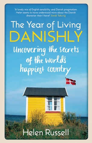 The Year of Living Danishly: My Twelve Months Unearthing the Secrets of the World's Happiest Country Books