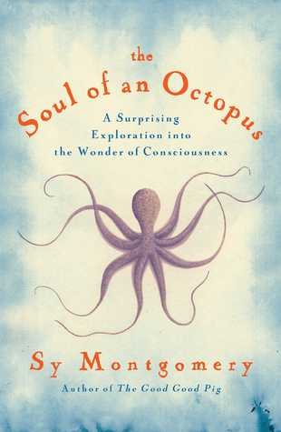 The Soul of an Octopus: A Surprising Exploration into the Wonder of Consciousness Books