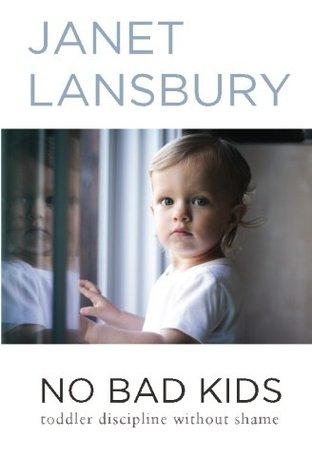 No Bad Kids: Toddler Discipline Without Shame Books