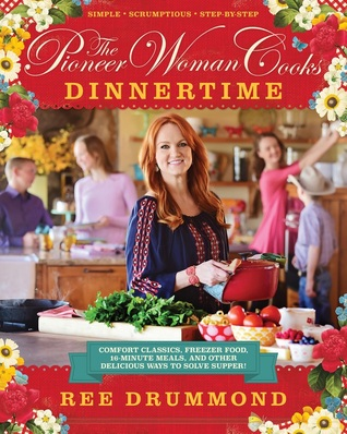 The Pioneer Woman Cooks: Dinnertime: Comfort Classics, Freezer Food, 16-Minute Meals, and Other Delicious Ways to Solve Supper! Books