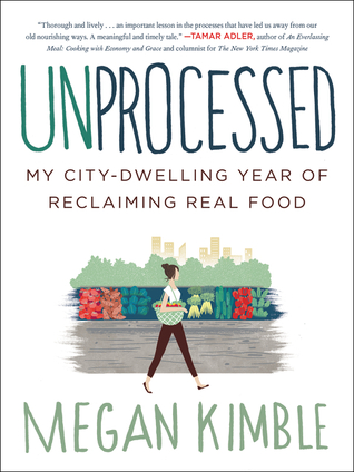 Unprocessed: My City-Dwelling Year of Reclaiming Real Food Books