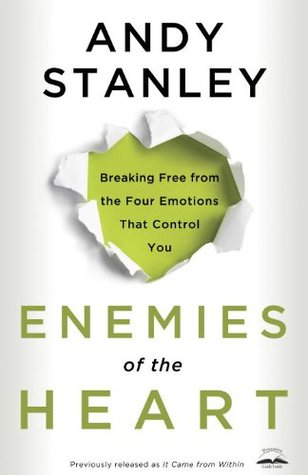 Enemies of the Heart: Breaking Free from the Four Emotions That Control You Books
