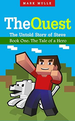 The Quest: The Untold Story of Steve, Book One (The Unofficial Minecraft Adventure Story Books): The Tale of a Hero Books