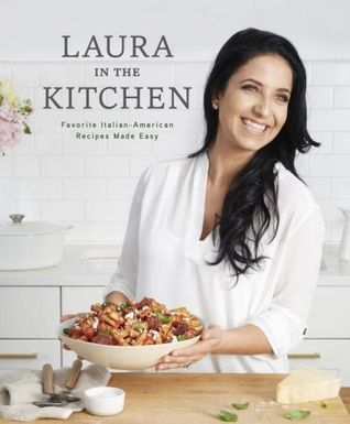 Laura in the Kitchen: Favorite Italian-American Recipes Made Easy Books