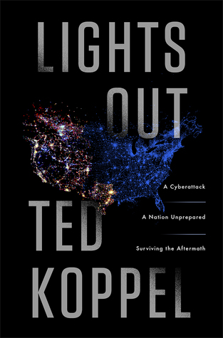 Lights Out: A Cyberattack, A Nation Unprepared, Surviving the Aftermath Books