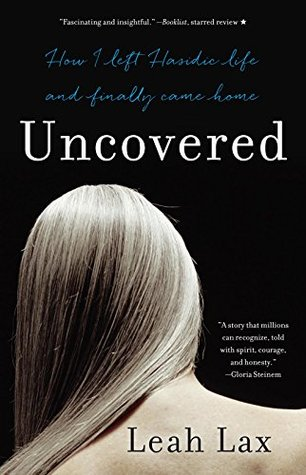 Uncovered: How I Left Hasidic Life and Finally Came Home Books