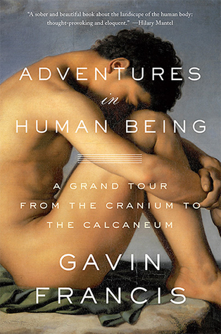 Adventures in Human Being: A Grand Tour from the Cranium to the Calcaneum Books