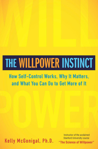 The Willpower Instinct: How Self-Control Works, Why It Matters, and What You Can Do to Get More of It Books