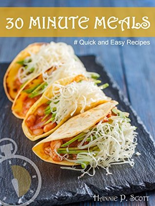 Quick and Easy Recipes: 30 MINUTE MEALS: Quick Recipes You Will Love (Quick and Easy Cooking) Books