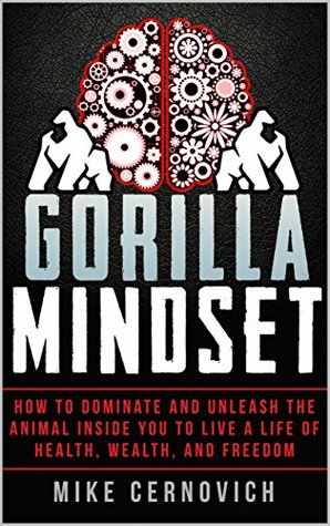 Gorilla Mindset: How to Control Your Thoughts and Emotions to Live Life on Your Terms Books