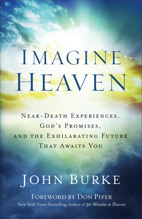 Imagine Heaven: Near-Death Experiences, God's Promises & The Exhilarating Future that Awaits You Books
