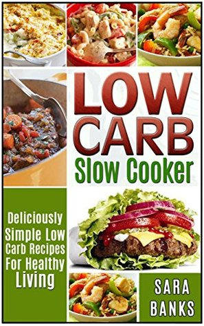 Slow Cooker Recipes: Deliciously Simple Low Carb Recipes For Healthy Living Books