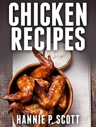 Chicken Recipes (Easy Chicken Recipes): Delicious and Easy Chicken Recipes (Baked Chicken, Grilled Chicken, Fried Chicken, and MORE!) (Quick and Easy Cooking Series) Books