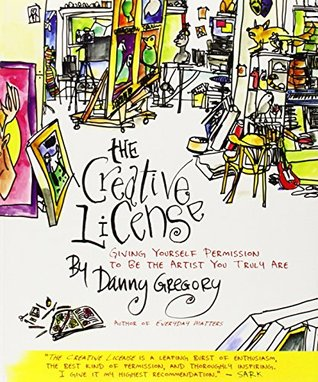 The Creative License: Giving Yourself Permission to Be The Artist You Truly Are Books