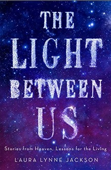 The Light Between Us: Stories From Heaven, Lessons for the Living Books