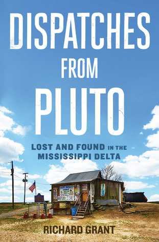 Dispatches from Pluto: Lost and Found in the Mississippi Delta Books