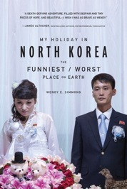 My Holiday in North Korea: The Funniest/Worst Place on Earth Books