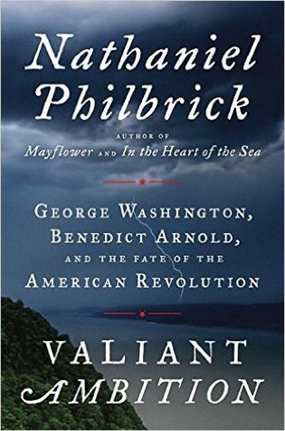 Valiant Ambition: George Washington, Benedict Arnold, and the Fate of the American Revolution Books
