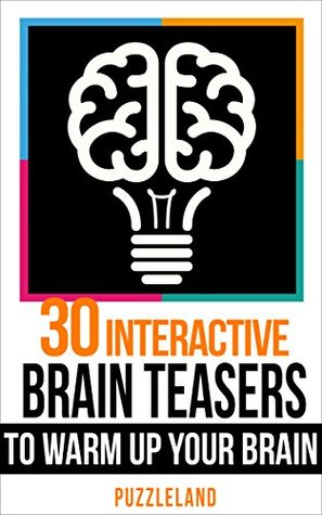 Brain teasers: 30 Interactive Brainteasers to Warm up your Brain (Brain teasers, riddles & puzzles, puzzles & games) Books
