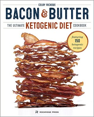Bacon & Butter: The Ultimate Ketogenic Diet Cookbook Books