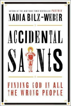 Accidental Saints: Finding God in All the Wrong People Books